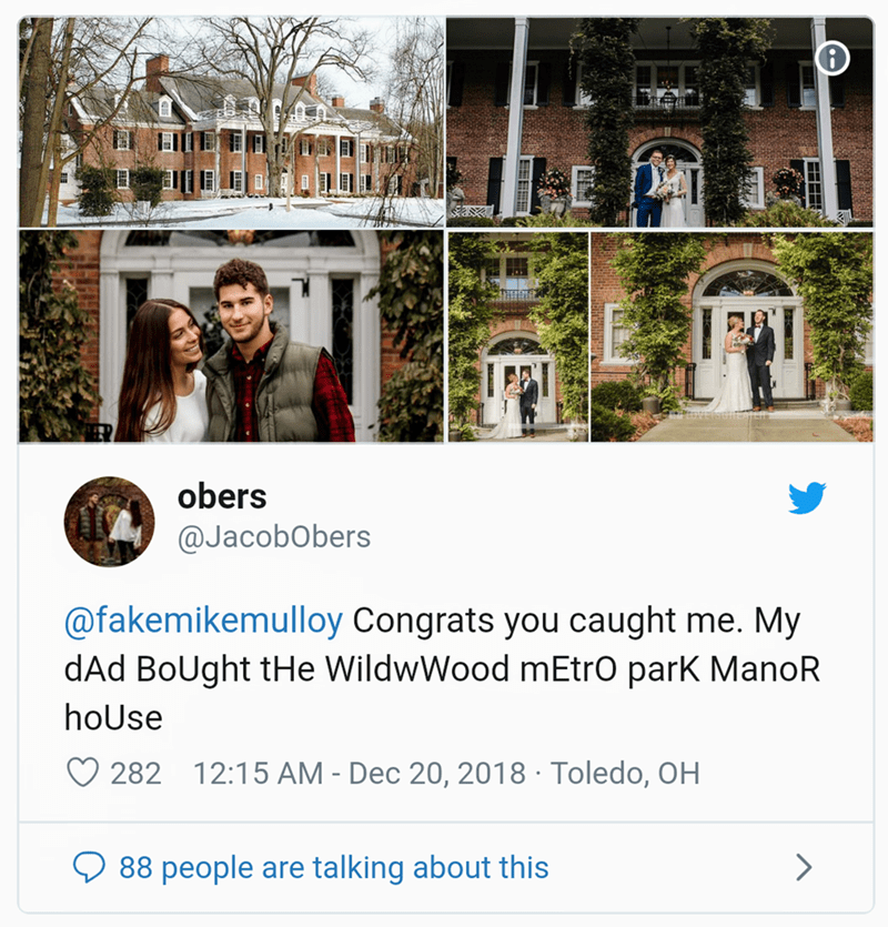 Text - E obers @JacobObers @fakemikemulloy Congrats you caught me. My dAd BoUght tHe WildwWood mEtrO parK ManoR hoUse 282 12:15 AM - Dec 20, 2018 Toledo, OH 88 people are talking about this