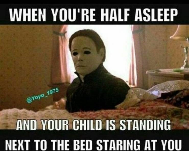 parenting meme - Photo caption - WHEN YOU'RE HALF ASLEEP @Yoyo 1975 AND YOUR CHILD IS STANDING NEXT TO THE BED STARING AT YOU
