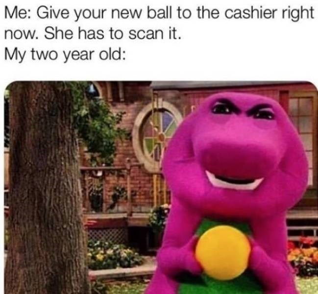 parenting meme - Stuffed toy - Me: Give your new ball to the cashier right now. She has to scan it. My two year old: