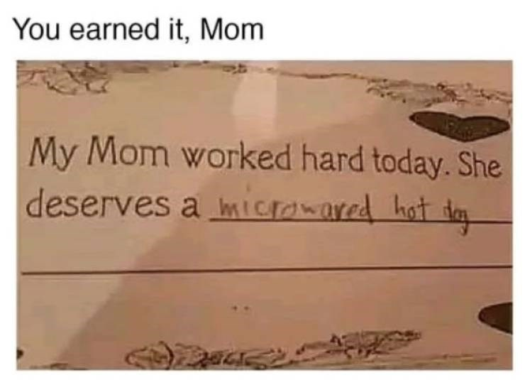parenting meme - Text - You earned it, Mom My Mom worked hard today. She deserves a mIoawared hot t