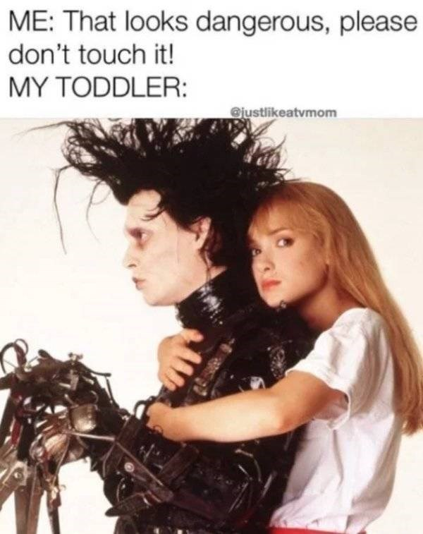 parenting meme - Hair - ME: That looks dangerous, please don't touch it! MY TODDLER: @justlikeatvmom