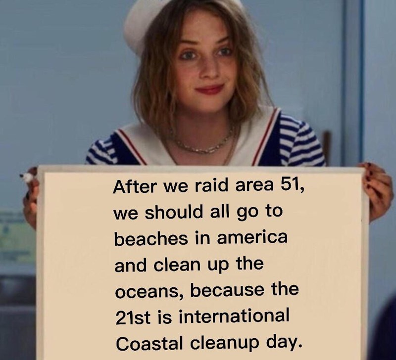 Text - After we raid area 51, we should all go to beaches in america and clean up the oceans, because the 21st is international Coastal cleanup day.