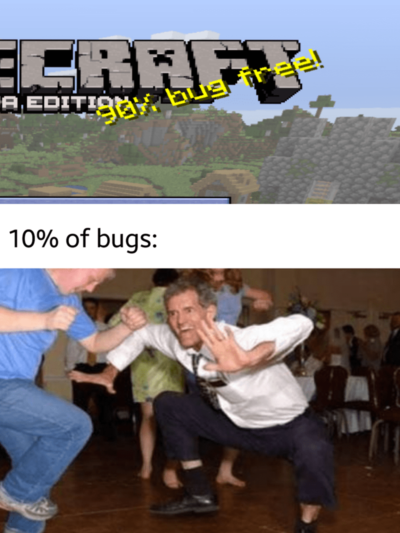 Dance - AEDITIgE bug ir=e! 10% of bugs: