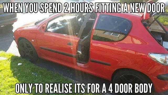 Land vehicle - WHEN YOU SPEND 2 HOURS FITING ANEW DOOR ONLY TO REALISE ITS FOR A 4 DOOR BODY