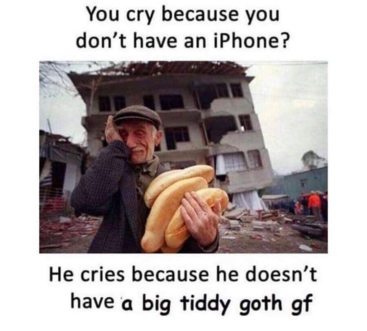 Photo caption - You cry because you don't have an iPhone? He cries because he doesn't have a big tiddy goth gf