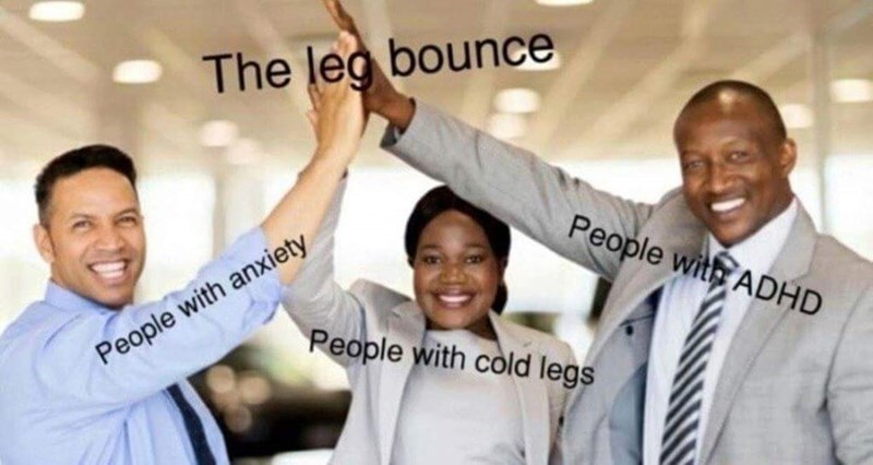 Fun - The leg bounce People with ADHD People with cold legs People with anxiety