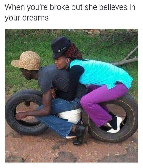 Tire - When you're broke but she believes in your dreams