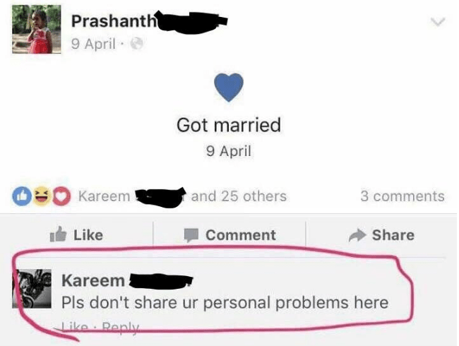 indian facebook - Text - Prashanth 9 April Got married 9 April and 25 others 3 comments Kareem Like Share Comment Kareem Pls don't share ur personal problems here Like Reply