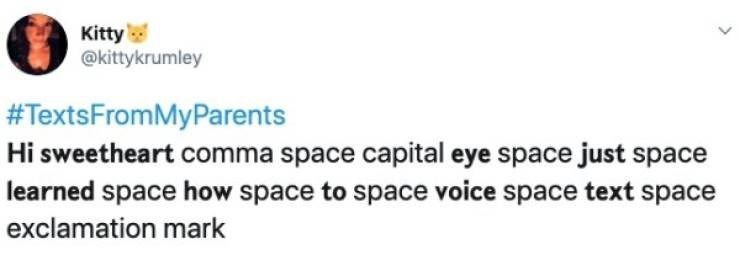Text - Kitty @kittykrumley #TextsFromMyParents Hi sweetheart comma space capital eye space just space learned space how space to space voice space text space exclamation mark