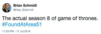 Text - Brian Schmidt Holy Schm1dt The actual season 8 of game of thrones. #FoundAtArea51 11:33 PM -17 Jul 2019