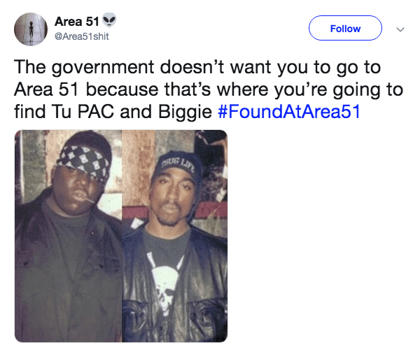 Text - Area 51 Follow @Area51shit The government doesn't want you to go to Area 51 because that's where you're going to find Tu PAC and Biggie #FoundAtArea51 CRUG LIFE