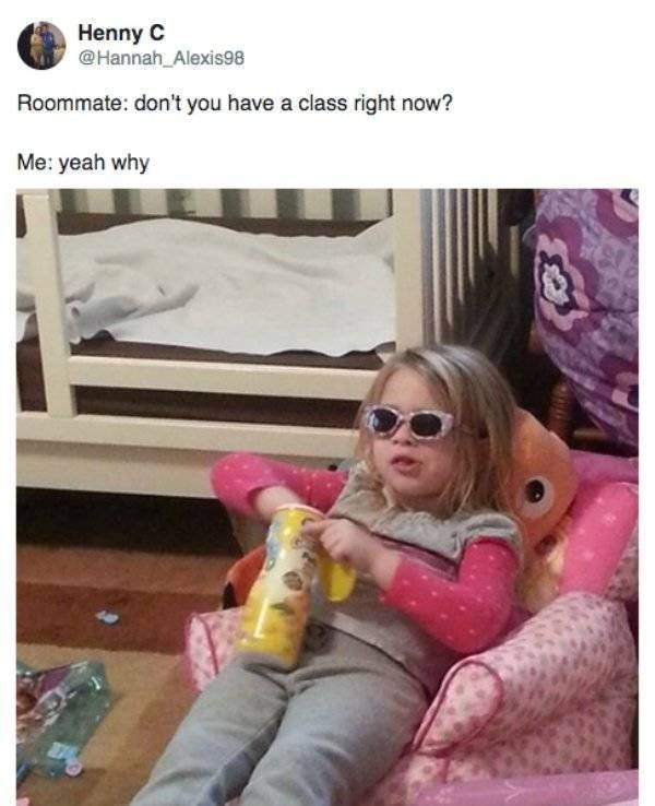 college meme - Pink - Henny C @Hannah_Alexis98 Roommate: don't you have a class right now? Me: yeah why