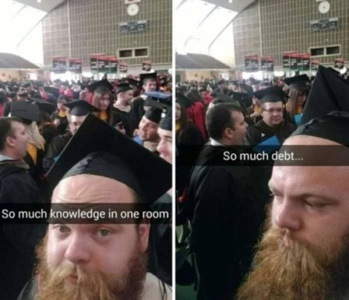 college meme - People - So much debt... So much knowledge in one room