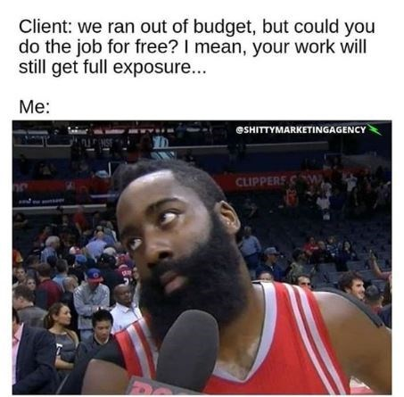 Basketball player - Client: we ran out of budget, but could you do the job for free? I mean, your work will still get full exposure... Me: eSHITTYMARKETINGAGENCY NS CLIPPERS