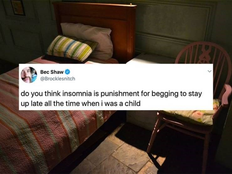 insomnia tweet - Room - Bec Shaw @Brocklesnitch do you think insomnia is punishment for begging to stay up late all the time when i was a child