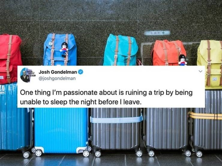 insomnia tweet - Product - Josh Gondelman @joshgondelman One thing I'm passionate about is ruining a trip by being unable to sleep the night before I leave.