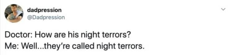 insomnia tweet - Text - dadpression @Dadpression Doctor: How are his night terrors? Me: Well..they're called night terrors.