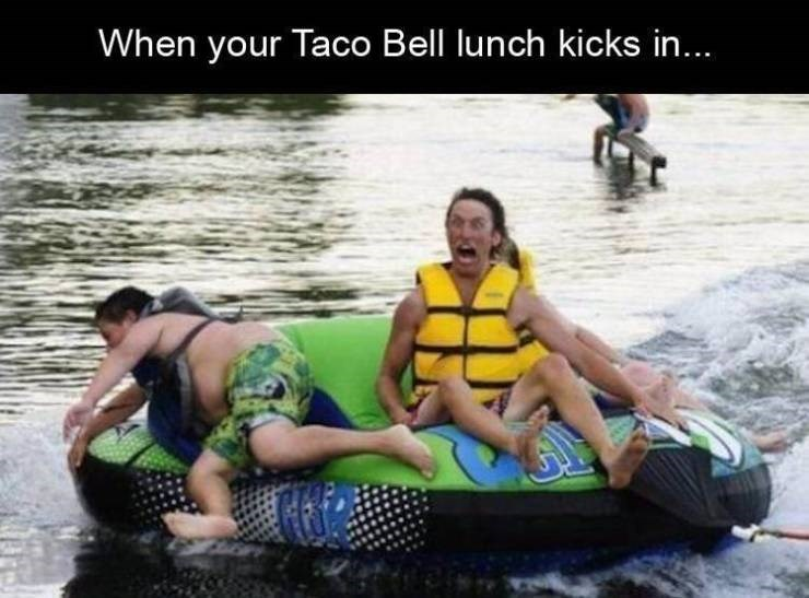Water transportation - When your Taco Bell lunch kicks in...
