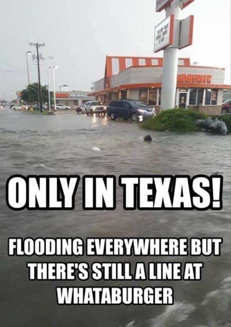 Font - RBURCIE ONLY IN TEXAS! FLOODING EVERYWHERE BUT THERE'S STILL A LINE AT WHATABURGER