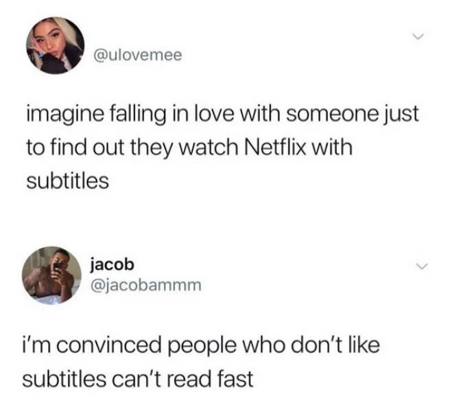 """Tweet - """"Imagine falling in love with someone just to find out they watch Netflix with subtitles jacob @jacobammm i'm convinced people who don't like subtitles can't read fast"""""""
