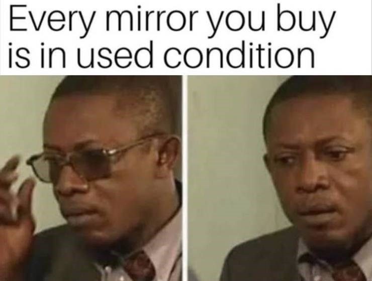 Face - Every mirror you buy is in used condition