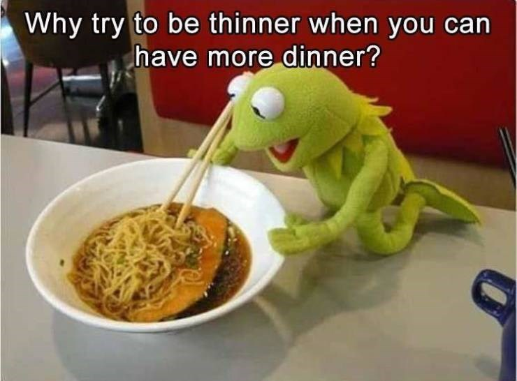 Food - Why try to be thinner when you can have more dinner?