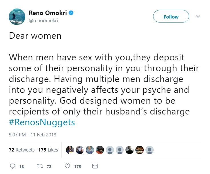 Text - Reno Omokri Follow @renoomokri Dear women When men have sex with you,they deposit he of their personality in you through their discharge. Having multiple men discharge into you negatively affects your psyche and personality. God designed women to be recipients of only their husband's discharge #RenosNuggets 9:07 PM -11 Feb 2018 72 Retweets 175 Likes RADIO t 72 18 175