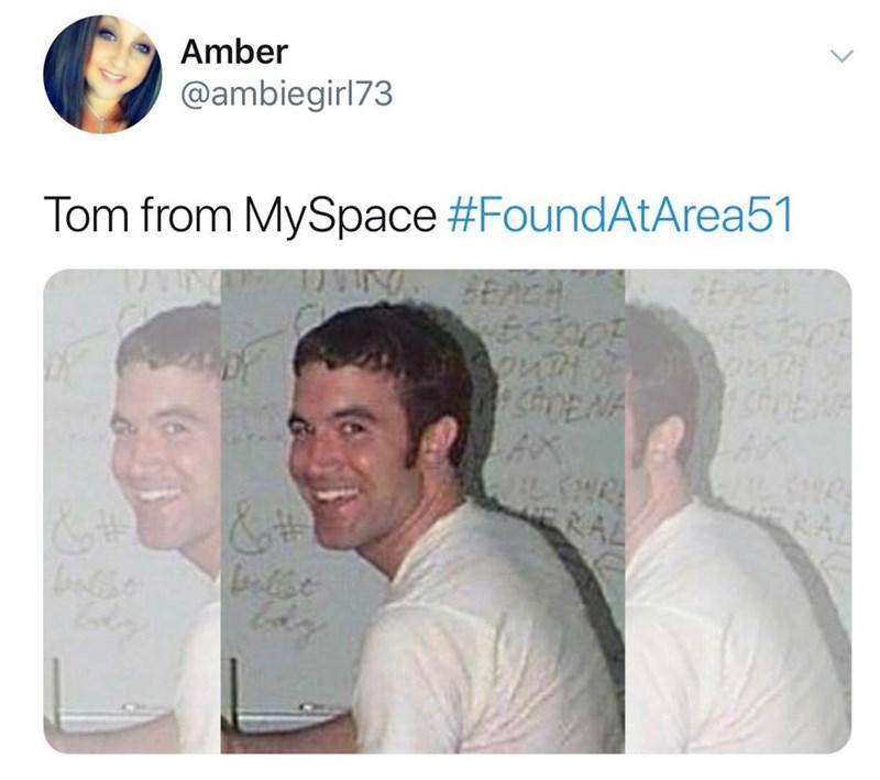 """Meme - """"Tom from MySpace #FoundAtArea51"""""""