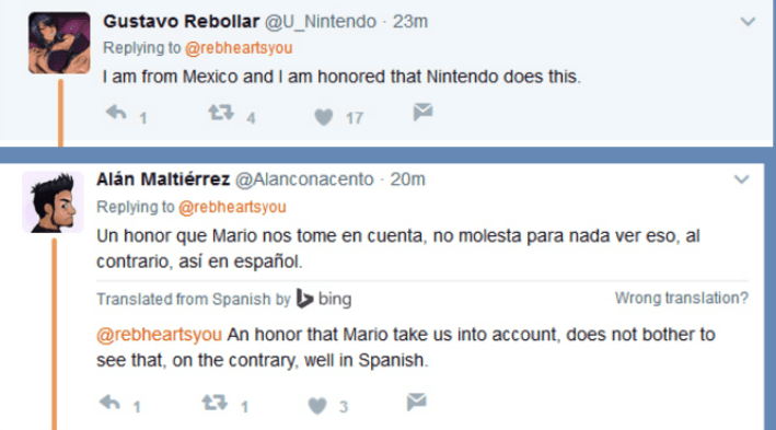 Text - Gustavo Rebollar @U_Nintendo 23m Replying to @rebheartsyou I am from Mexico and I am honored that Nintendo does this 17 Alán Maltiérrez @Alanconacento 20m Replying to @rebheartsyou Un honor que Mario nos tome en cuenta, no molesta para nada ver eso, al contrario, así en español Translated from Spanish by bing Wrong translation? @rebheartsyou An honor that Mario take us into account, does not bother to see that, on the contrary, well in Spanish