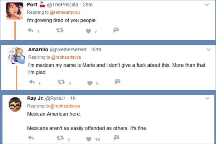 Text - Port@ThePriscilla 28m Replying to @rebheartsyou I'm growing tired of you people. Amarillo @pixelberserker 32m Replying to @rebheartsyou I'm mexican my name is Mario and i don't give a fuck about this. More than that i'm glad Ray Jr. @RyzaJr- 1h Replying to @rebheartsyou Mexican American here Mexicans aren't as easily offended as others. It's fine 19