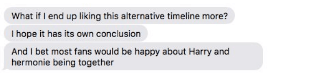 Text - What if I end up liking this alternative timeline more? I hope it has its own conclusion And I bet most fans would be happy about Harry and hermonie being together