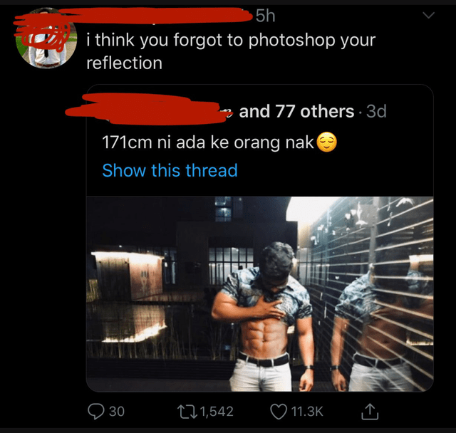 Font - 5h i think you forgot to photoshop your reflection and 77 others 3d 171cm ni ada ke orang nak Show this thread t1,542 30 11.3K