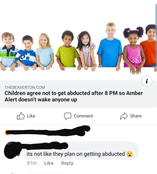 Product - 52 i THEBEAVERTON.COM Children agree not to get abducted after 8 PM so Amber Alert doesn't wake anyone up Like Comment Share its not like they plan on getting abducted Like Reply 51m