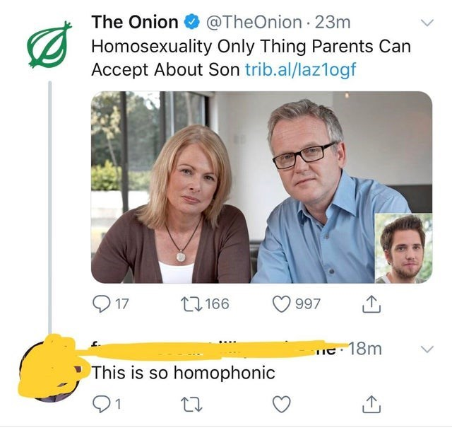 Text - @TheOnion 23m Homosexuality Only Thing Parents Can Accept About Son trib.al/laz1ogf The Onion 11166 17 997 e18m This is so homophonic 1