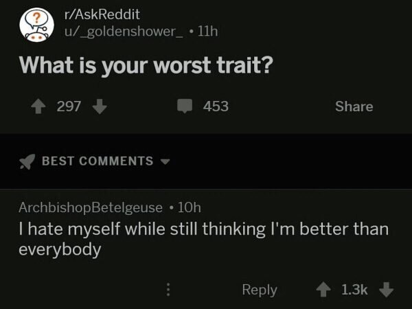 Funny Reddit meme about a worst character trait being hating oneself while still thinking you're better than everyone