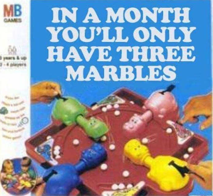 """Hungry Hungry Hippo - """"IN A MONTH YOU'LL ONLY HAVE THREE MARBLES"""""""