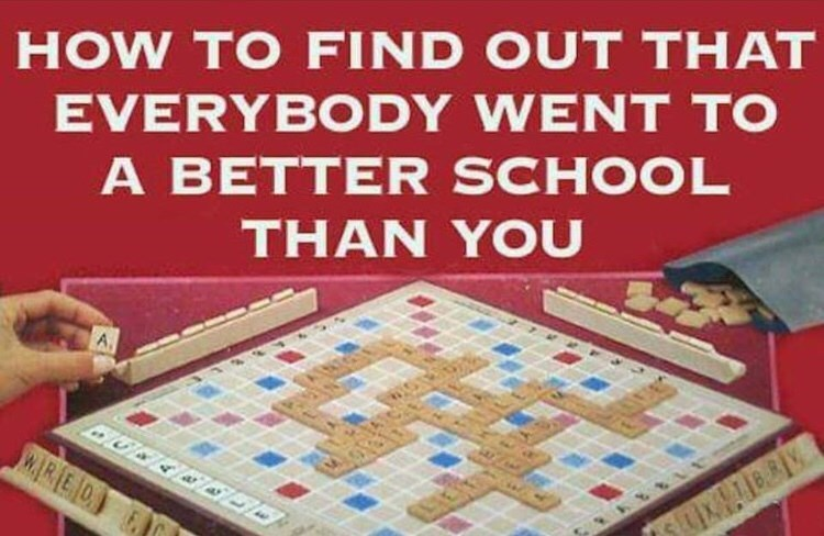 Games - HOW TO FIND OUT THAT EVERYBODY WENT TO A BETTER SCHOOL THAN YOU WARED