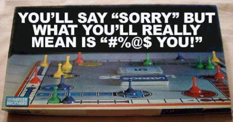 "Games - YOU'LL SAY ""SORRY"" BUT WHAT YOULL REALLY MEAN IS#%@$ YOU!"" PARKER BROTHERS"