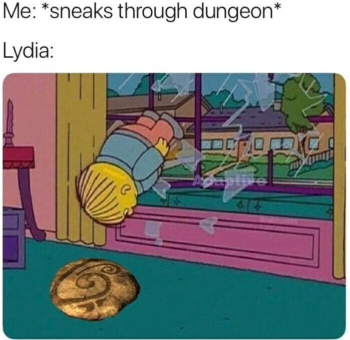 Cartoon - Me: *sneaks through dungeon* Lydia: sotve Adaptive Ohcock