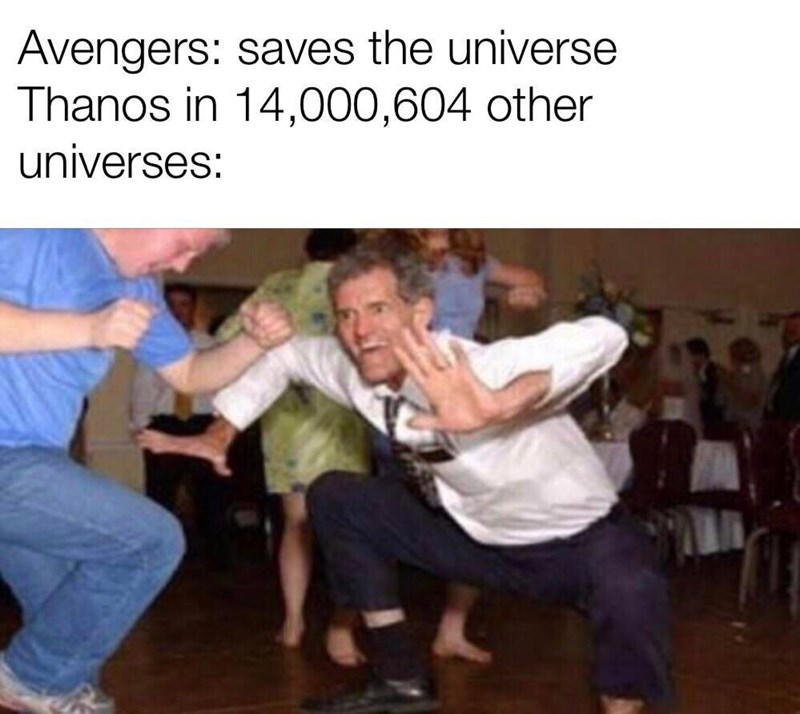 """Meme - """"Avengers: saves the universe Thanos in 14,000,604 other universes:"""""""