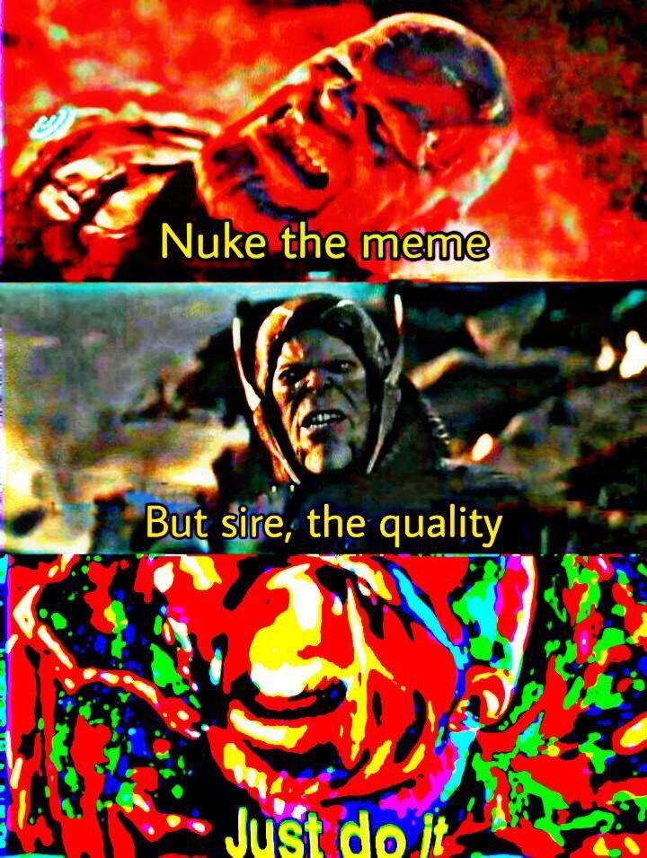 Poster - Nuke the meme But sire, the quality Just do it