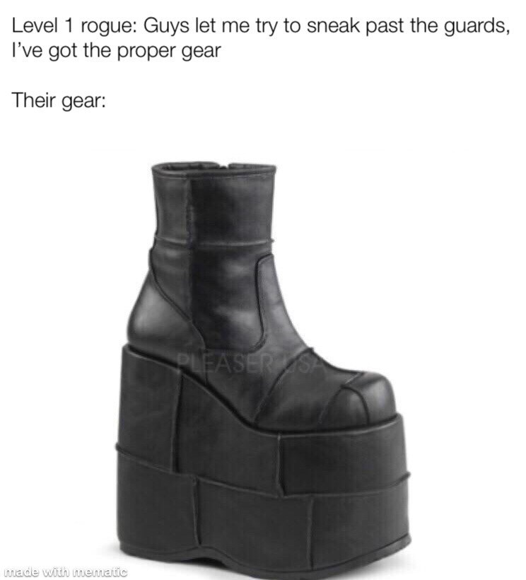 Footwear - Level 1 rogue: Guys let me try to sneak past the guards I've got the proper gear Their gear: PLEASER SA made with mematic
