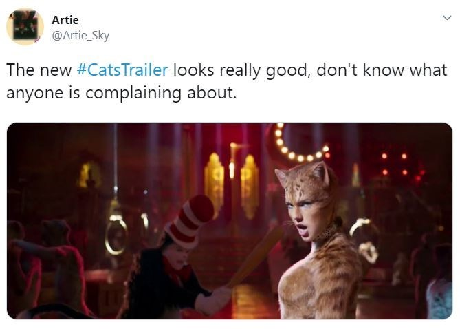 Text - Artie @Artie_Sky The new #CatsTrailer looks really good, don't know what anyone is complaining about.