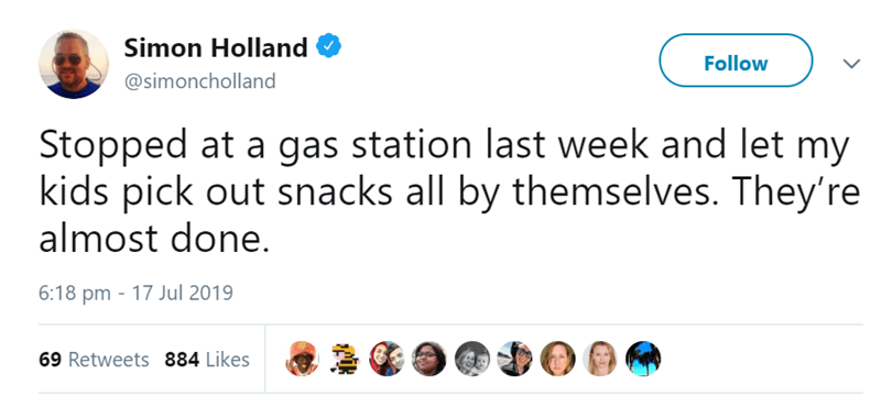 Text - Simon Holland Follow @simoncholland Stopped at a gas station last week and let my kids pick out snacks all by themselves. They're almost done. 6:18 pm 17 Jul 2019 69 Retweets 884 Likes