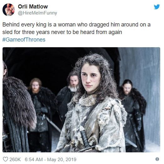 Fur - Orli Matlow @HireMelmFunny Behind every king is a woman who dragged him around on a sled for three years never to be heard from again #GameofThrones 260K 6:54 AM - May 20, 2019