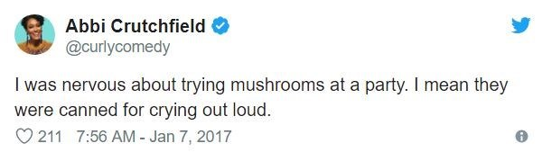 Text - Abbi Crutchfield @curlycomedy I was nervous about trying mushrooms at a party. I mean they were canned for crying out loud. 211 7:56 AM - Jan 7, 2017