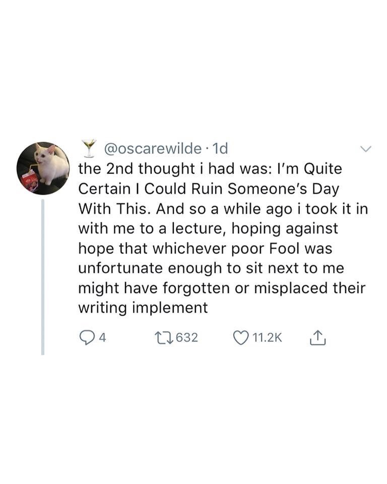 "Tweet - ""The 2nd thought i had was: I'm Quite Certain I Could Ruin Someone's Day With This. And so a while ago i took it in with me to a lecture, hoping against hope that whichever poor Fool was unfortunate enough to sit next to me might have forgotten or misplaced their writing implement"""