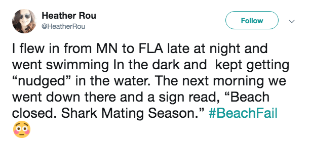 "Text - Heather Rou Follow @HeatherRou I flew in from MN to FLA late at night and went swimming In the dark and kept getting ""nudged"" in the water. The next morning we went down there and a sign read, ""Beach closed. Shark Mating Season."" #BeachFail"