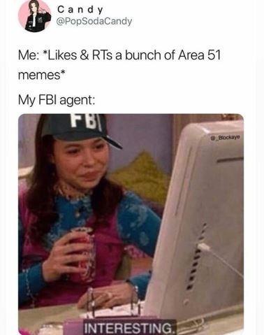 "Meme - ""Me: Likes & RTs a bunch of Area 51 memes My FBI agent: FBI Blockaye INTERESTING"""