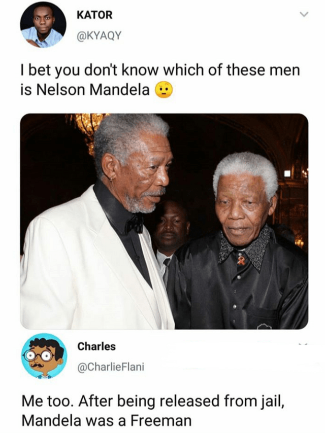 Text - KATOR @KYAQY I bet you don't know which of these men is Nelson Mandela Charles @CharlieFlani Me too. After being released from jail, Mandela was a Freeman